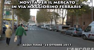 Acqui Terme - Novità per il mercato in via Maggiorino Ferraris
