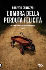 L'ombra della felicità perduta di Roberto Centazzo